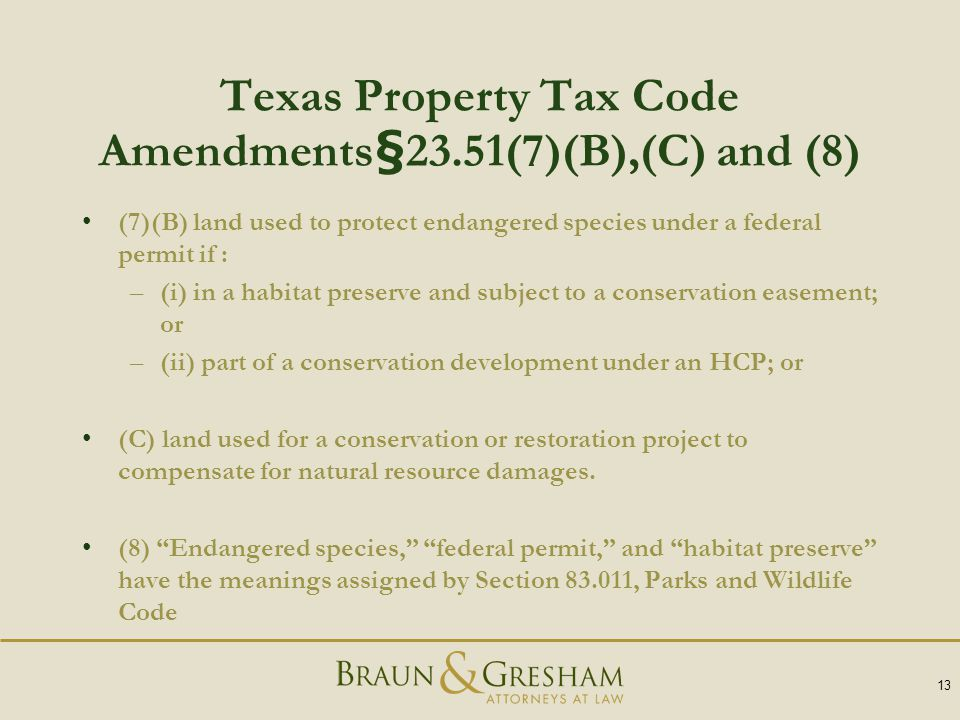 Texas Property Tax Code Amendments§23.51(7)(B),(C) and (8) (7)(B) land used to protect endangered species under a federal permit if : –(i) in a habita