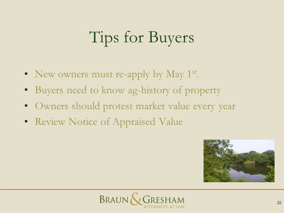 Tips for Buyers New owners must re-apply by May 1 st. Buyers need to know ag-history of property Owners should protest market value every year Review