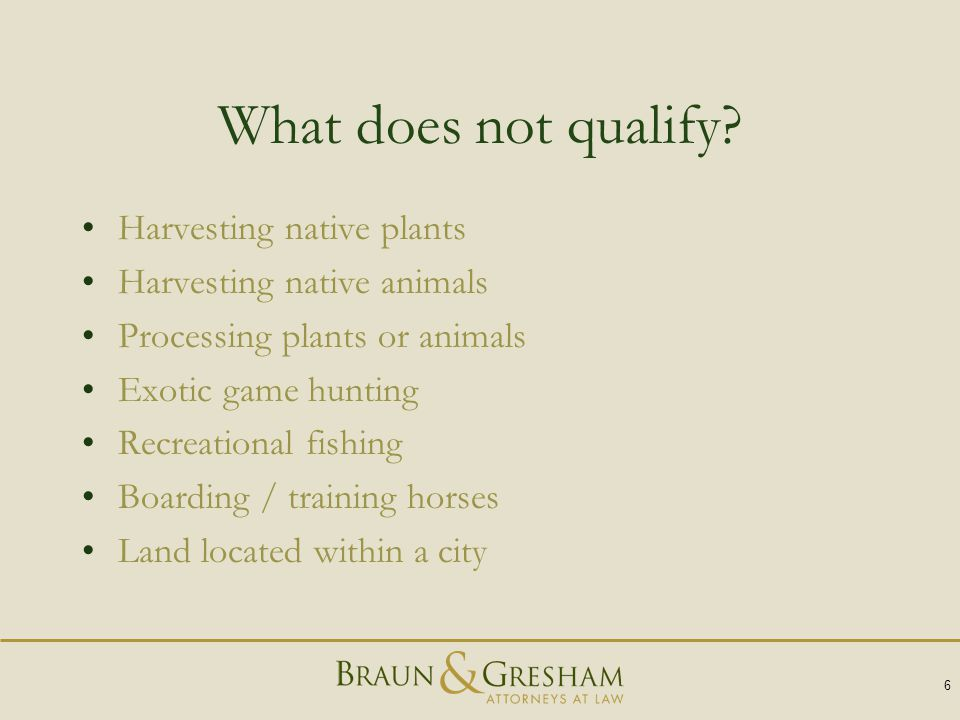 What does not qualify? Harvesting native plants Harvesting native animals Processing plants or animals Exotic game hunting Recreational fishing Boardi