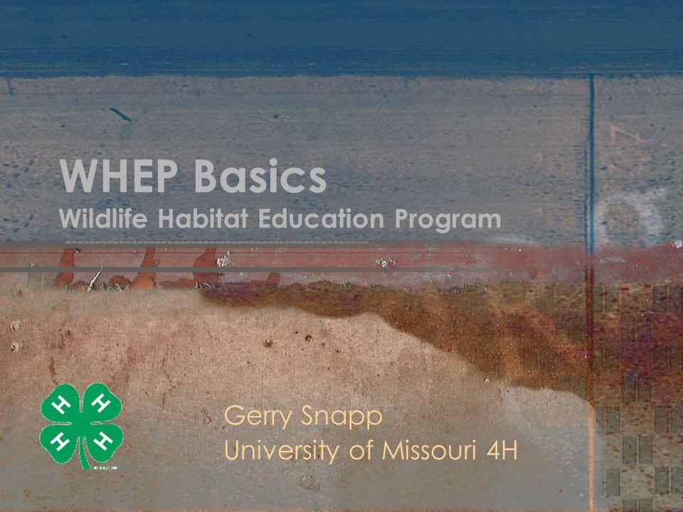 WHEP Basics Wildlife Habitat Education Program Gerry Snapp University of Missouri 4H