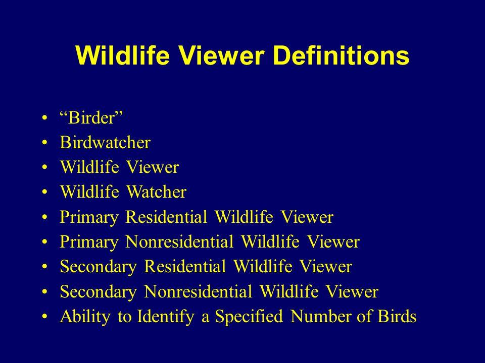 Wildlife Viewer Definitions Birder Birdwatcher Wildlife Viewer Wildlife Watcher Primary Residential Wildlife Viewer Primary Nonresidential Wildlife Viewer Secondary Residential Wildlife Viewer Secondary Nonresidential Wildlife Viewer Ability to Identify a Specified Number of Birds