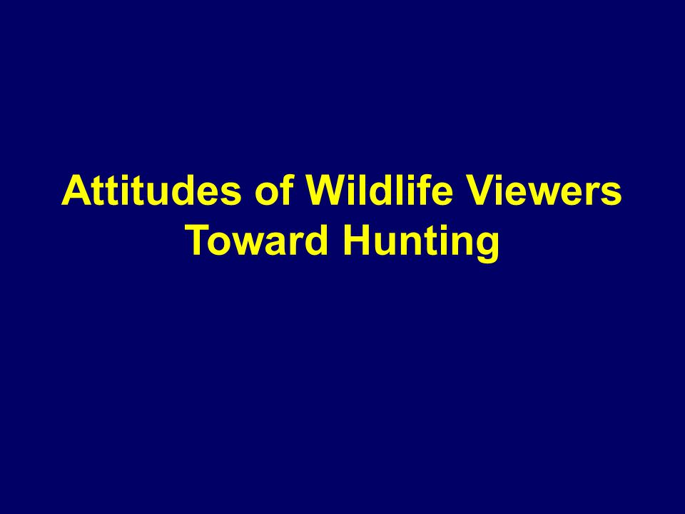 Attitudes of Wildlife Viewers Toward Hunting