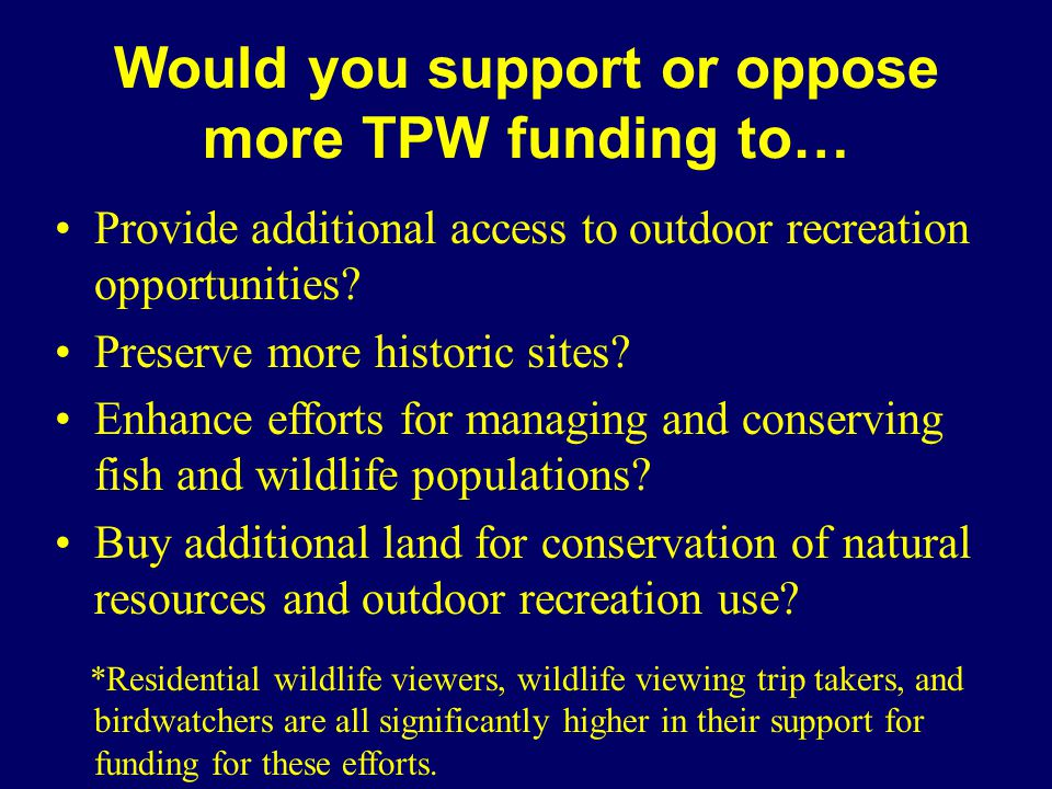 Would you support or oppose more TPW funding to… Provide additional access to outdoor recreation opportunities.