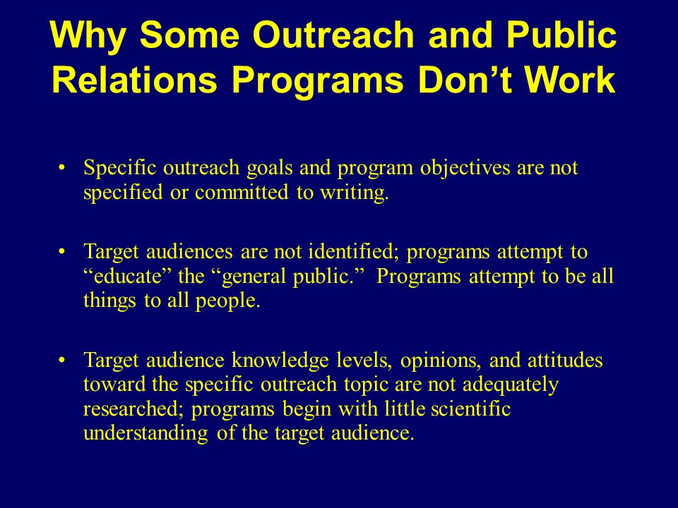 Why Some Outreach and Public Relations Programs Don't Work Specific outreach goals and program objectives are not specified or committed to writing. T