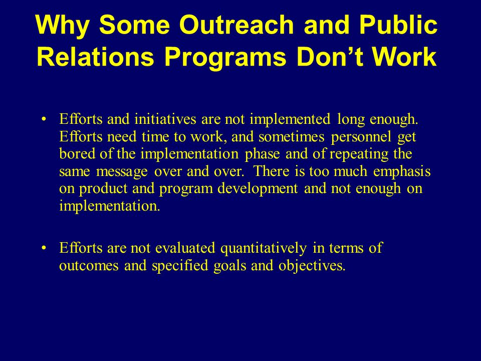 Why Some Outreach and Public Relations Programs Don't Work Efforts and initiatives are not implemented long enough.