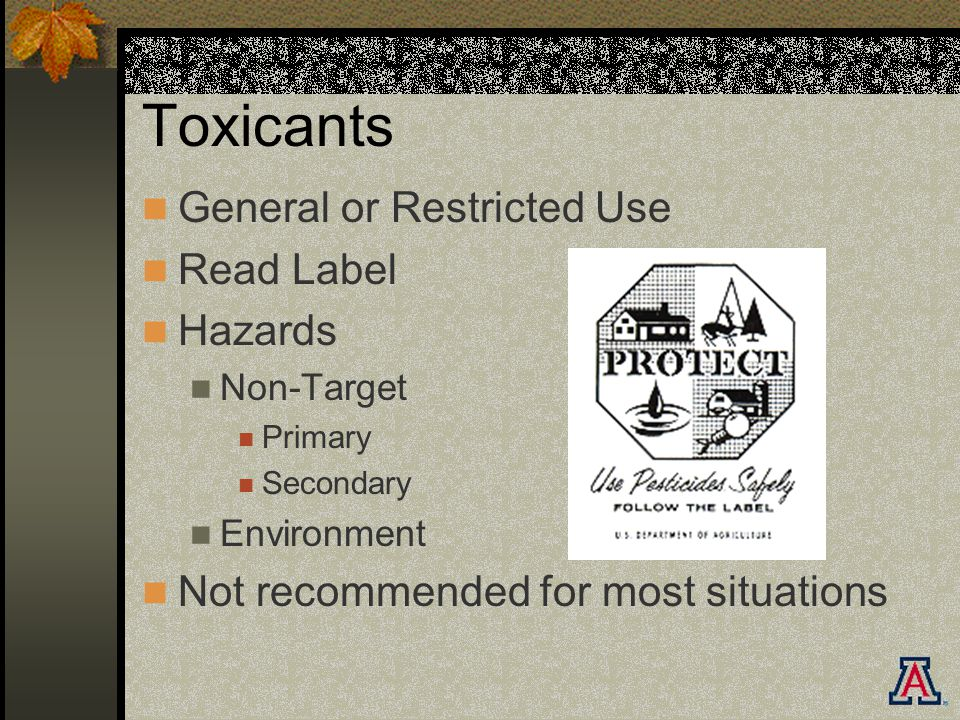 Toxicants General or Restricted Use Read Label Hazards Non-Target Primary Secondary Environment Not recommended for most situations