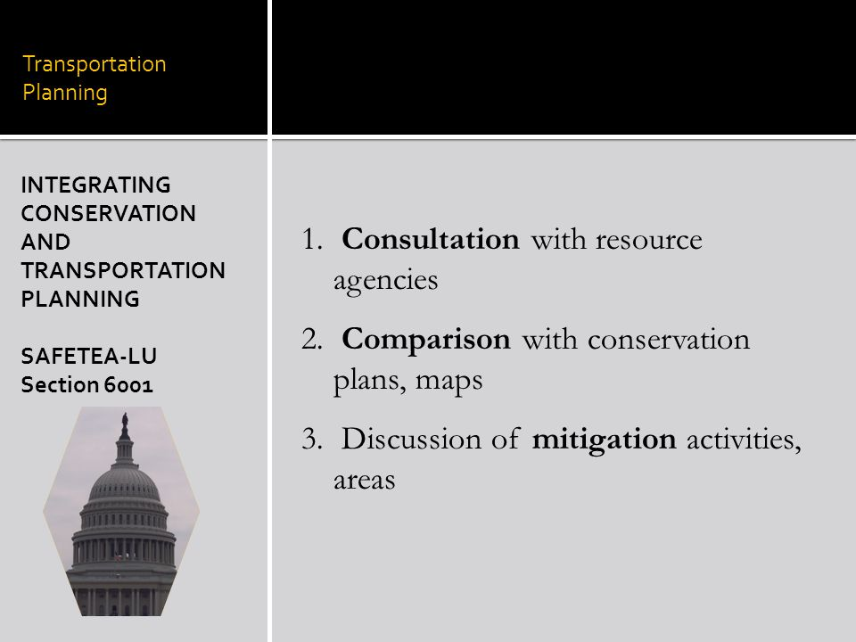 Transportation Planning INTEGRATING CONSERVATION AND TRANSPORTATION PLANNING SAFETEA-LU Section 6001 1.