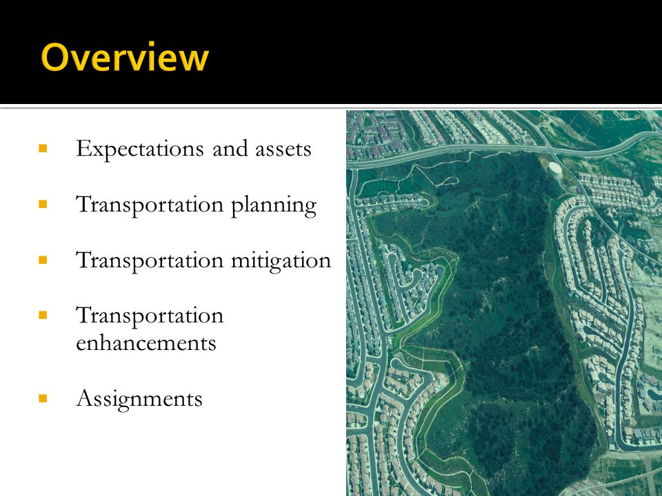 Transportation Planning INTEGRATING CONSERVATION AND TRANSPORTATION PLANNING SAFETEA-LU Section 6001 The long-range transportation plan shall be developed in consultation with State, tribal, and local agencies responsible for land use management, natural resources, environmental protection, conservation and historic preservation.