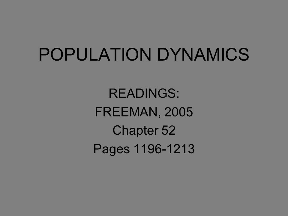 POPULATION DYNAMICS READINGS: FREEMAN, 2005 Chapter 52 Pages 1196-1213