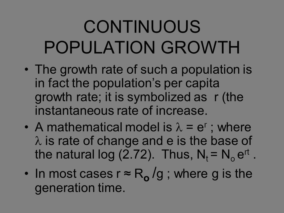 CONTINUOUS POPULATION GROWTH The growth rate of such a population is in fact the population's per capita growth rate; it is symbolized as r (the insta