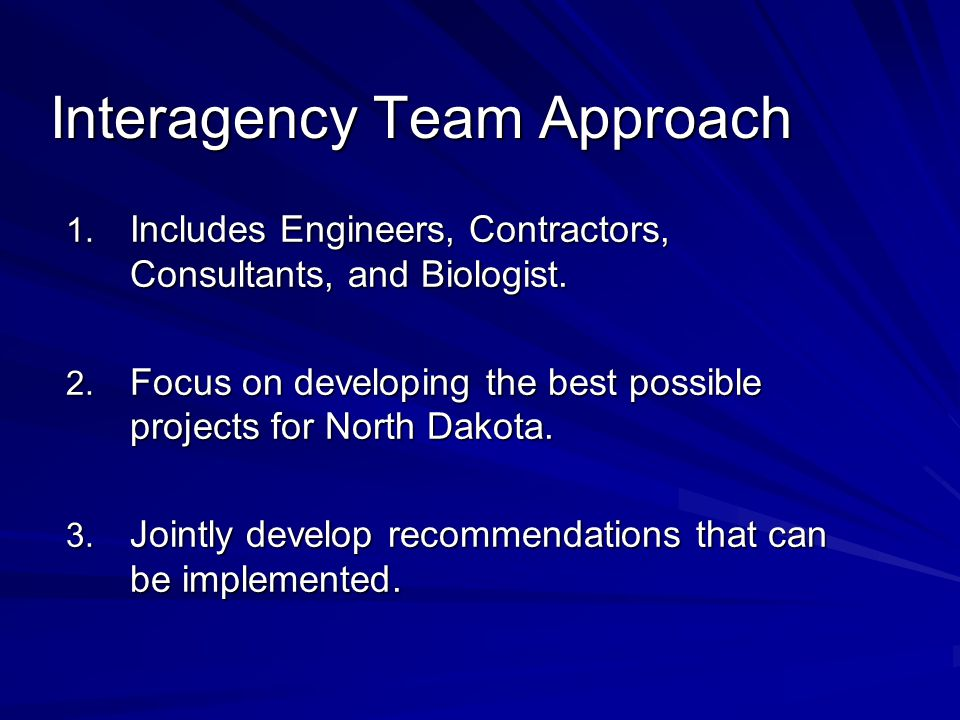 Interagency Team Approach 1. Includes Engineers, Contractors, Consultants, and Biologist.