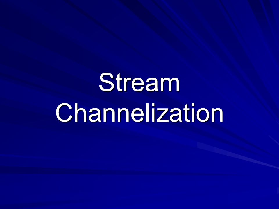 Stream Channelization