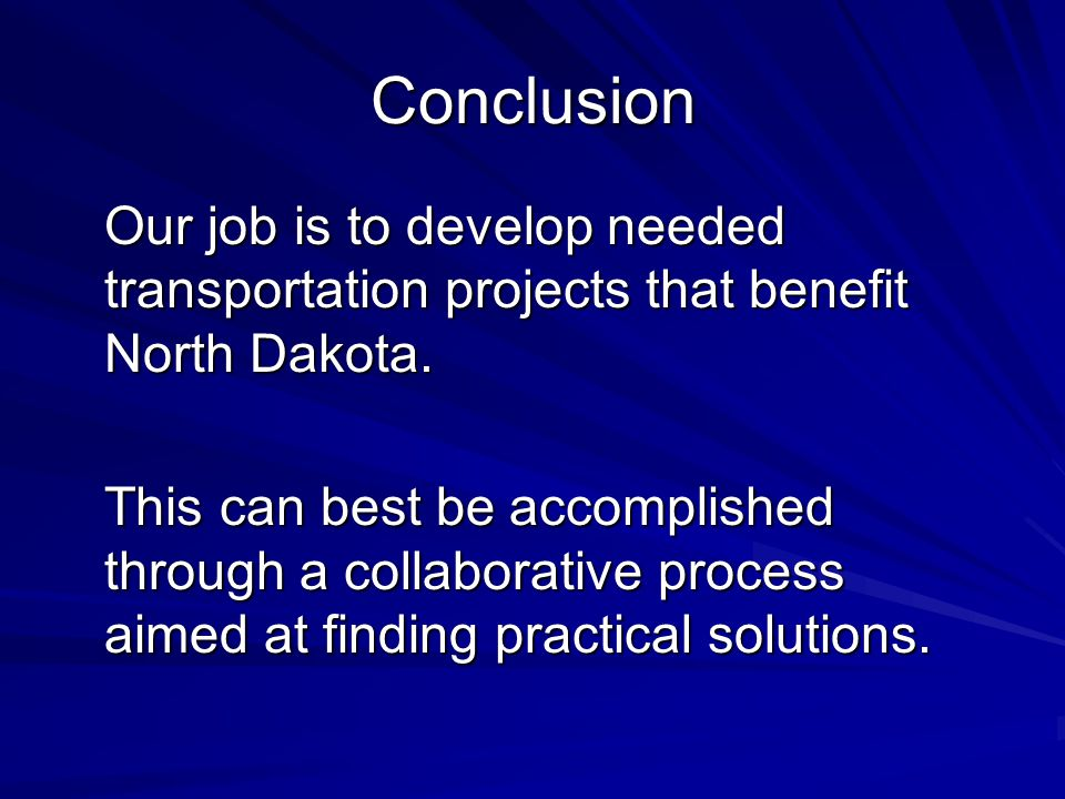 Conclusion Our job is to develop needed transportation projects that benefit North Dakota.