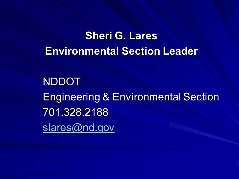 Sheri G. Lares Environmental Section Leader NDDOT NDDOT Engineering & Environmental Section Engineering & Environmental Section 701.328.2188 701.328.2
