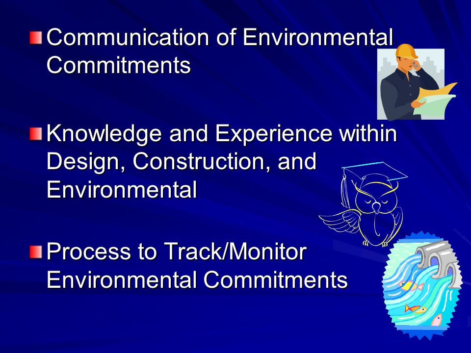 Communication of Environmental Commitments Knowledge and Experience within Design, Construction, and Environmental Process to Track/Monitor Environmental Commitments