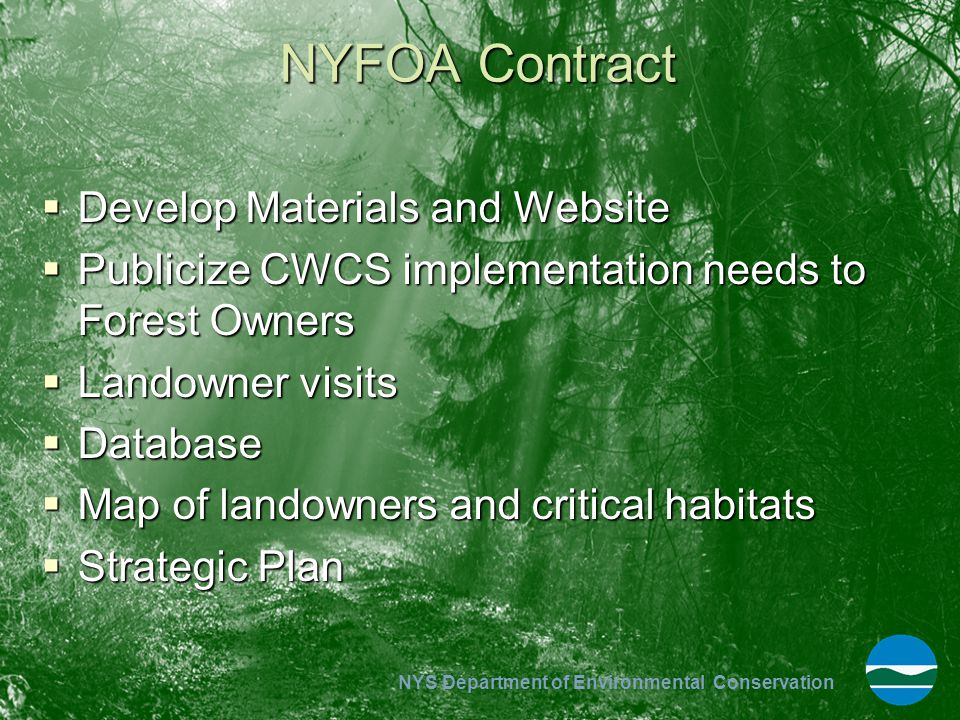 NYS Department of Environmental Conservation NYFOA Contract  Develop Materials and Website  Publicize CWCS implementation needs to Forest Owners  L