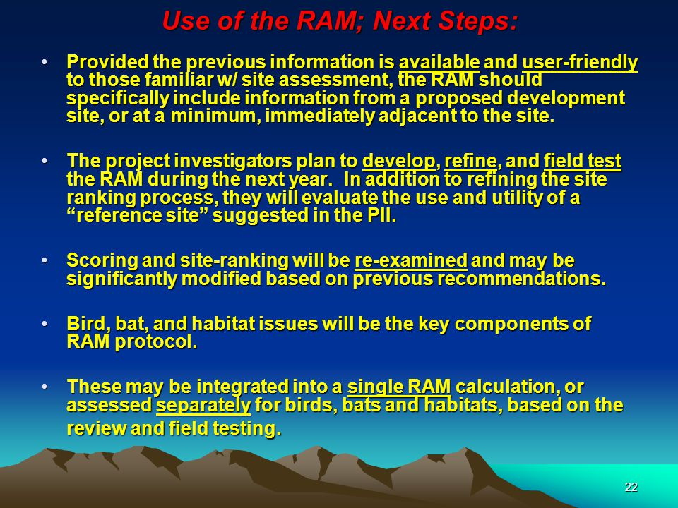 22 Use of the RAM; Next Steps: Provided the previous information is available and user-friendly to those familiar w/ site assessment, the RAM should s