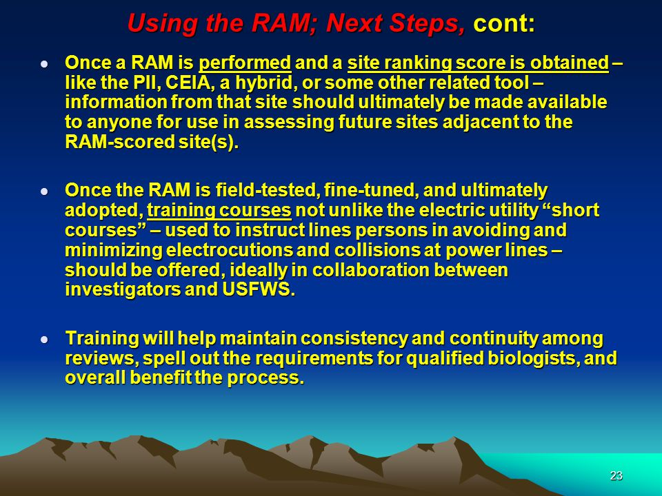 23 Using the RAM; Next Steps, cont:  Once a RAM is performed and a site ranking score is obtained – like the PII, CEIA, a hybrid, or some other relat