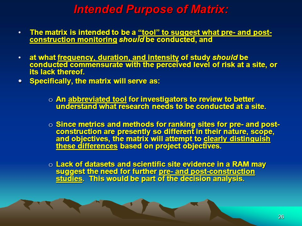 """26 Intended Purpose of Matrix: The matrix is intended to be a """"tool"""" to suggest what pre- and post- construction monitoring should be conducted, andTh"""