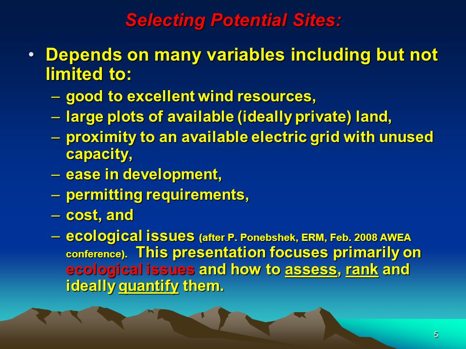 5 Selecting Potential Sites: Depends on many variables including but not limited to:Depends on many variables including but not limited to: –good to e