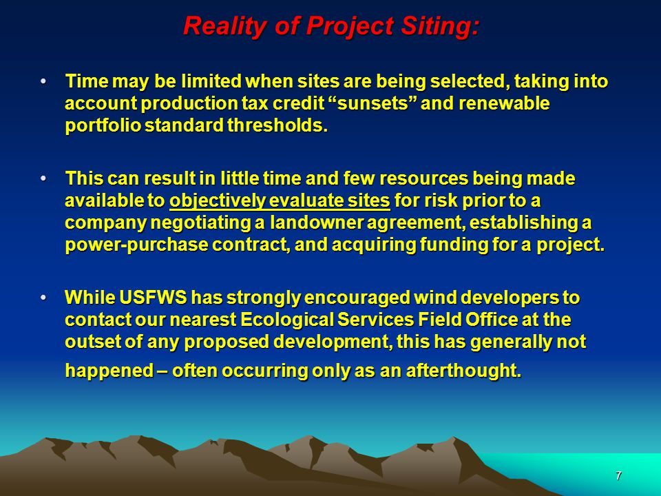 7 Reality of Project Siting: Time may be limited when sites are being selected, taking into account production tax credit sunsets and renewable portfolio standard thresholds.Time may be limited when sites are being selected, taking into account production tax credit sunsets and renewable portfolio standard thresholds.