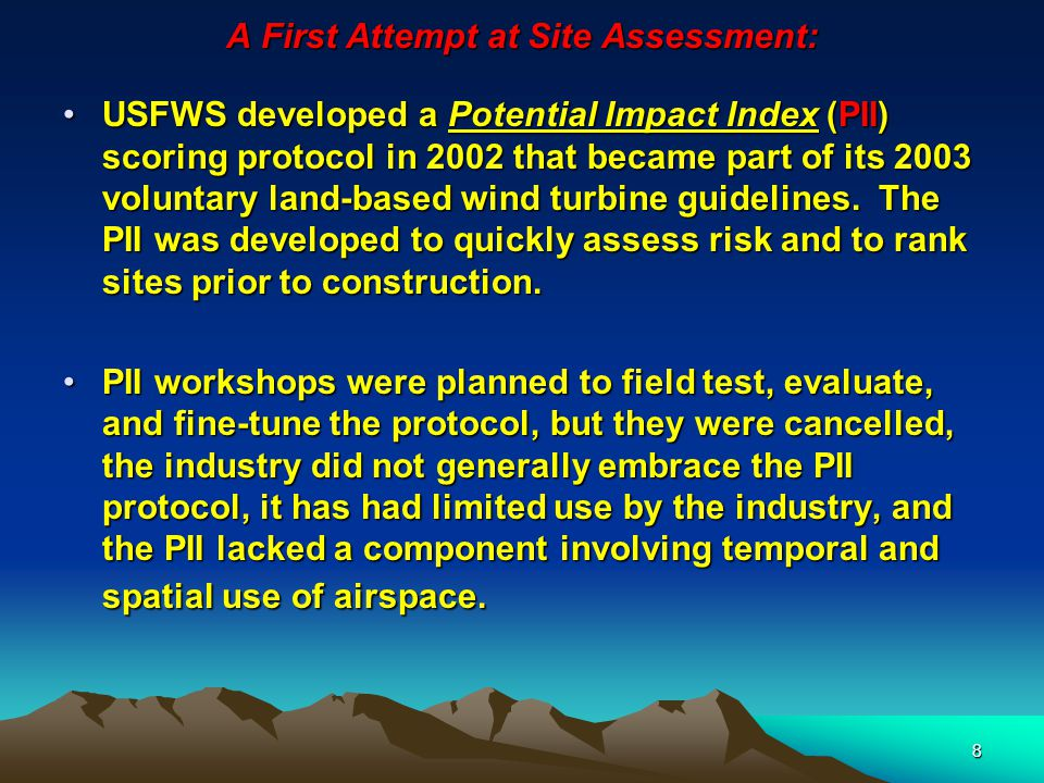 8 A First Attempt at Site Assessment: USFWS developed a Potential Impact Index (PII) scoring protocol in 2002 that became part of its 2003 voluntary land-based wind turbine guidelines.