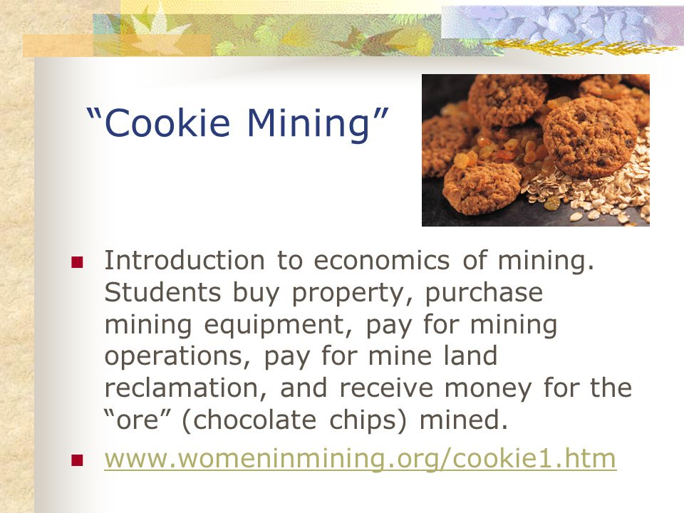 Cookie Mining Introduction to economics of mining.
