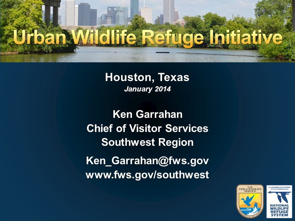 Houston, Texas January 2014 Ken Garrahan Chief of Visitor Services Southwest Region Ken_Garrahan@fws.govwww.fws.gov/southwest