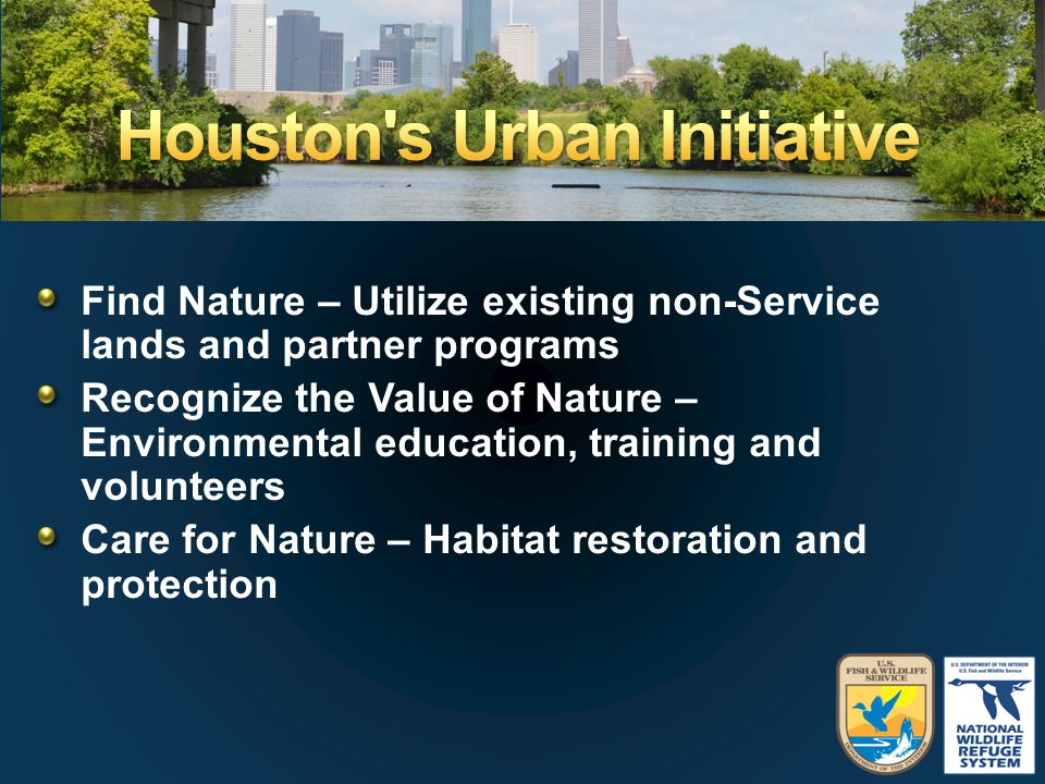 Find Nature – Utilize existing non-Service lands and partner programs Recognize the Value of Nature – Environmental education, training and volunteers Care for Nature – Habitat restoration and protection