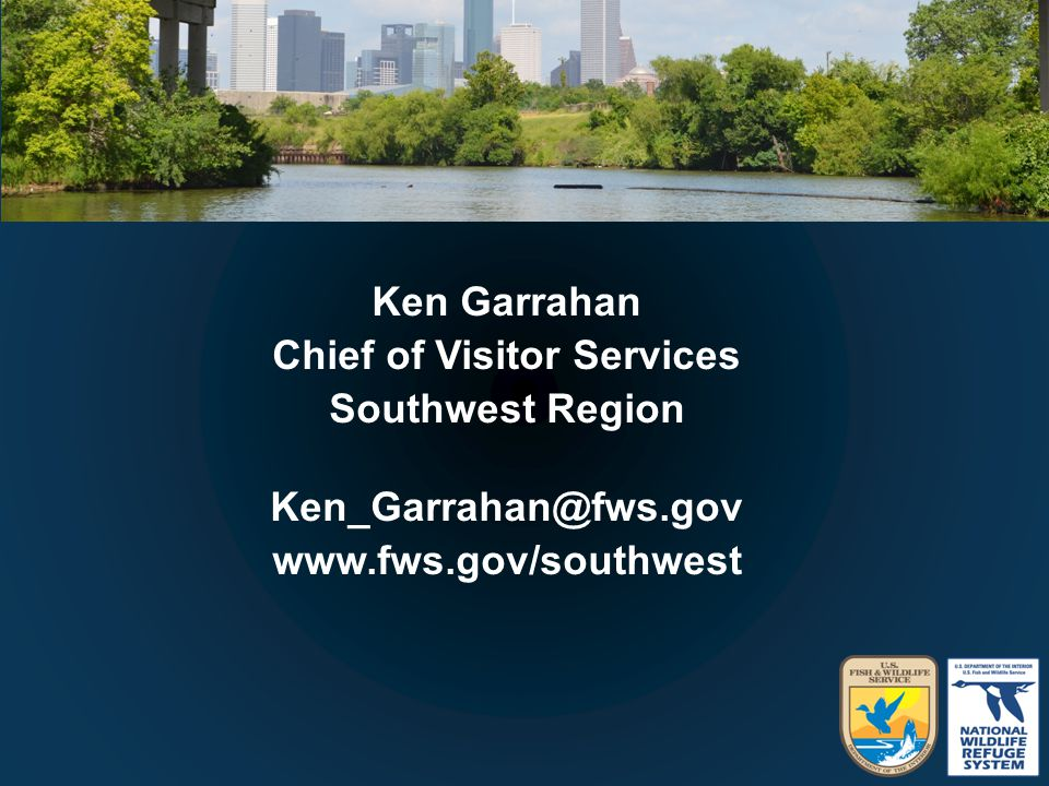 Ken Garrahan Chief of Visitor Services Southwest Region Ken_Garrahan@fws.gov www.fws.gov/southwest