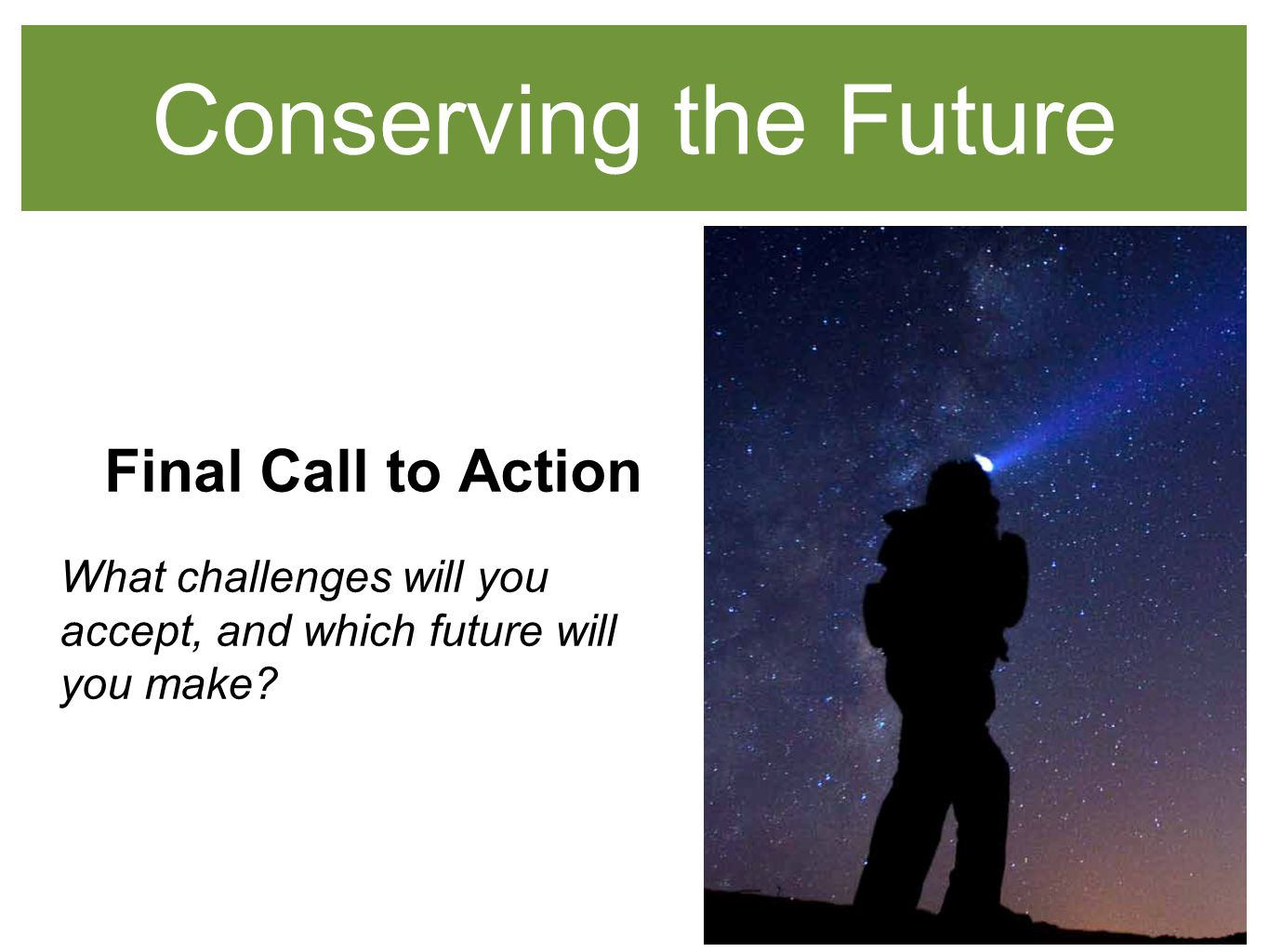 Conserving the Future Final Call to Action What challenges will you accept, and which future will you make