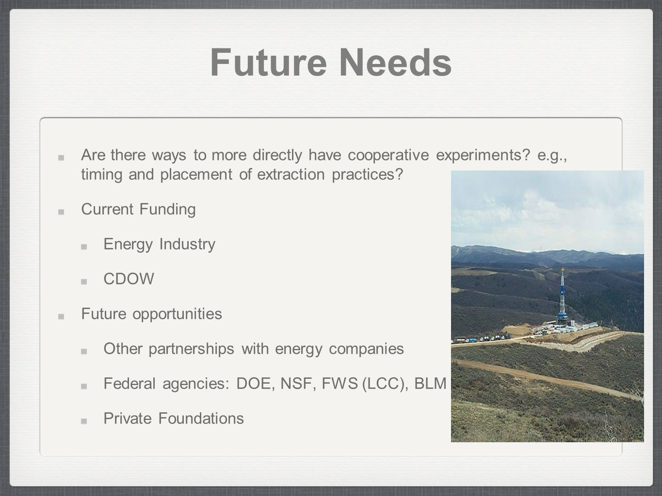 Future Needs Are there ways to more directly have cooperative experiments.