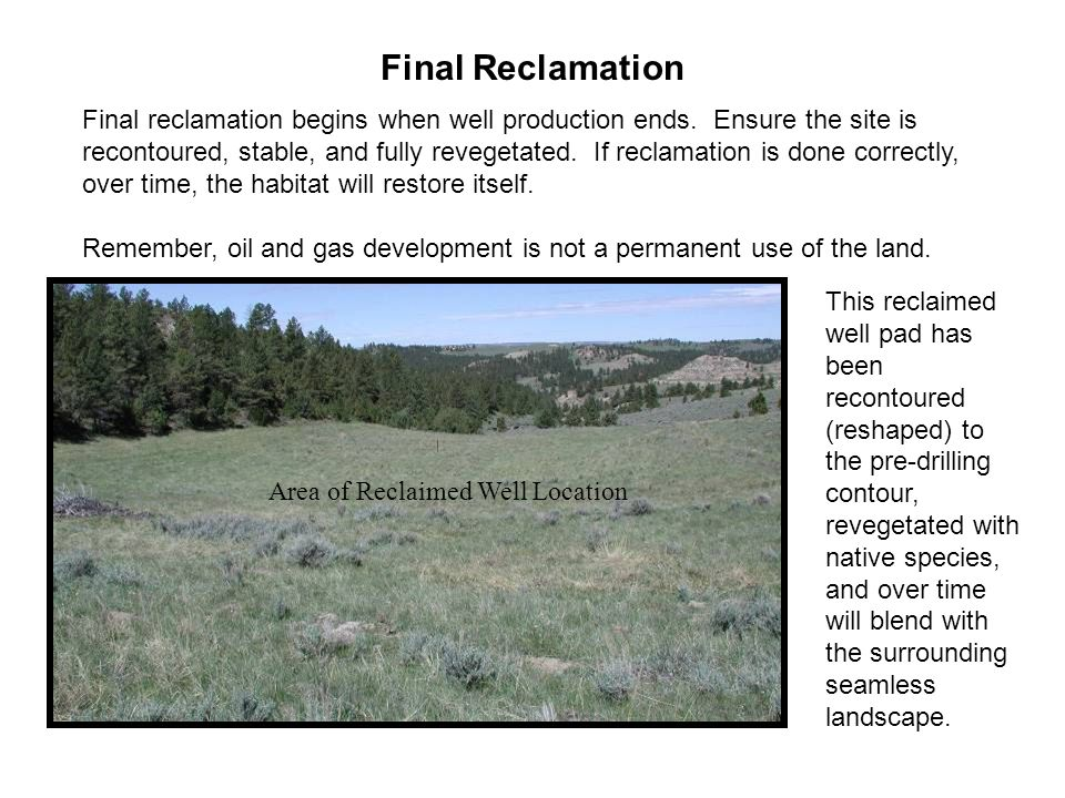 Final Reclamation Final reclamation begins when well production ends.