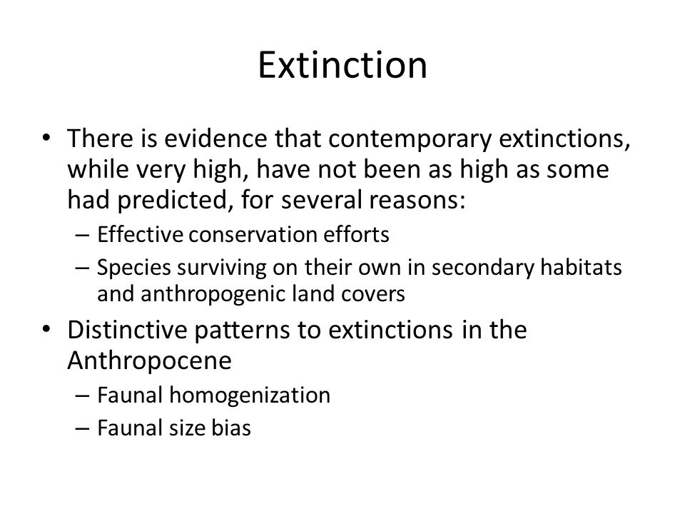 Extinction There is evidence that contemporary extinctions, while very high, have not been as high as some had predicted, for several reasons: – Effec