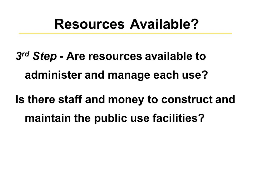 Resources Available. 3 rd Step - Are resources available to administer and manage each use.