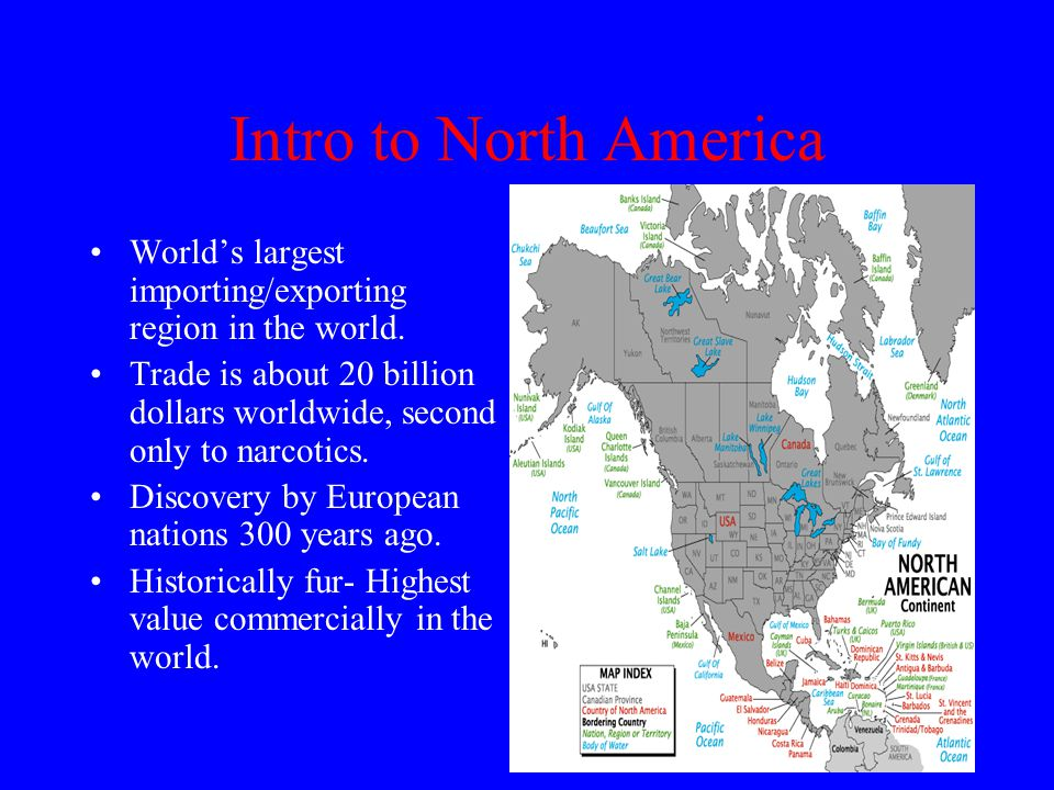Intro to North America World's largest importing/exporting region in the world.