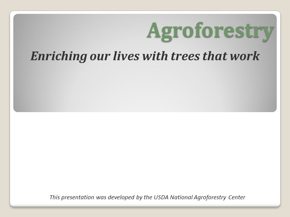 Presentation Objectives What is Agroforestry.What are the benefits of agroforestry.