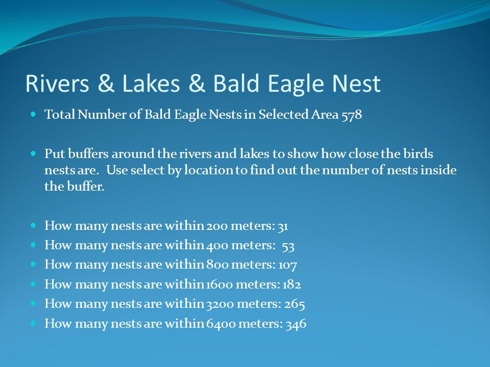 Rivers & Lakes & Bald Eagle Nest Total Number of Bald Eagle Nests in Selected Area 578 Put buffers around the rivers and lakes to show how close the b
