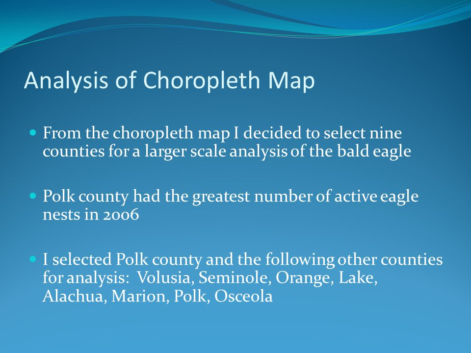 Analysis of Choropleth Map From the choropleth map I decided to select nine counties for a larger scale analysis of the bald eagle Polk county had the