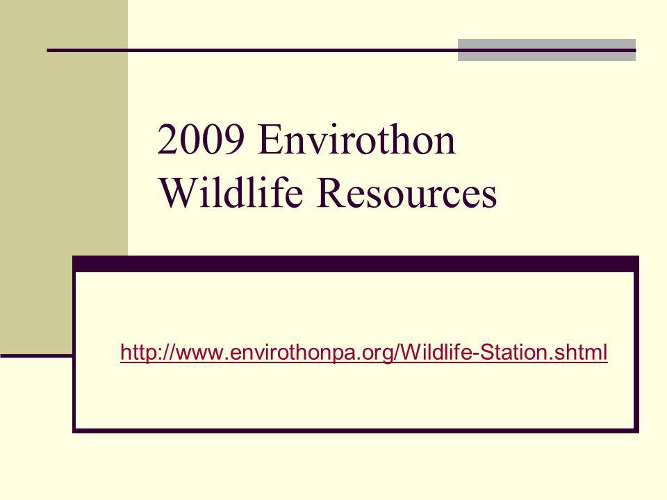 2009 Envirothon Wildlife Resources http://www.envirothonpa.org/Wildlife-Station.shtml