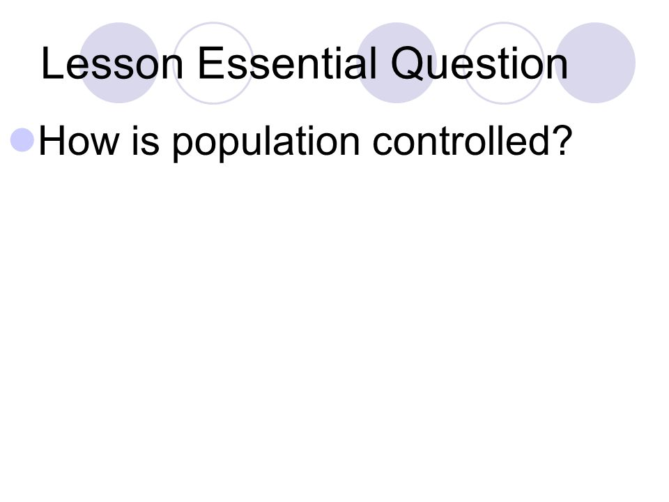 Lesson Essential Question How is population controlled