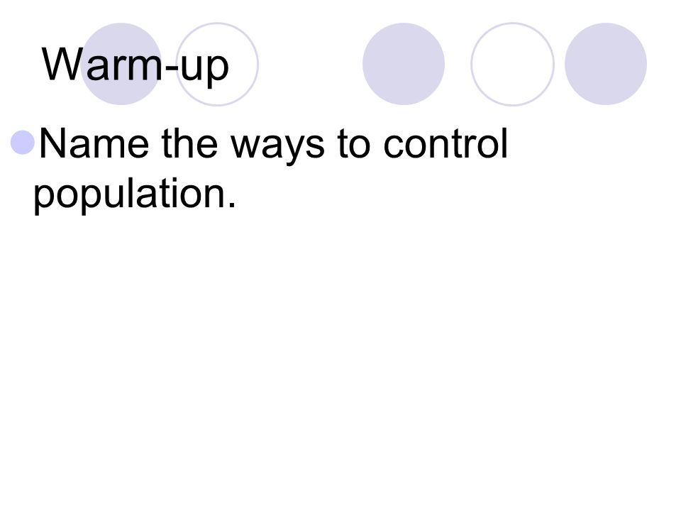 Warm-up Name the ways to control population.