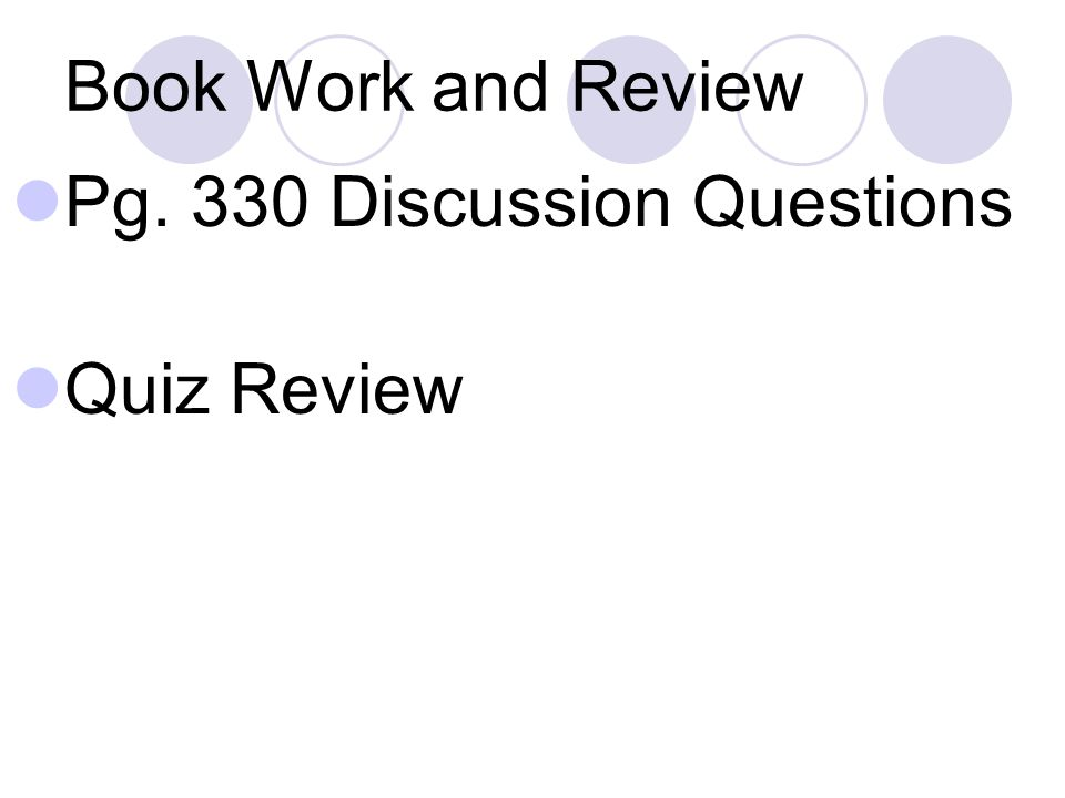 Book Work and Review Pg. 330 Discussion Questions Quiz Review