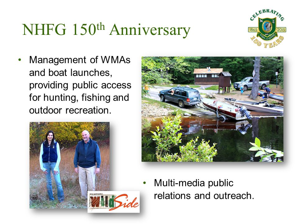 Management of WMAs and boat launches, providing public access for hunting, fishing and outdoor recreation. NHFG 150 th Anniversary Multi-media public