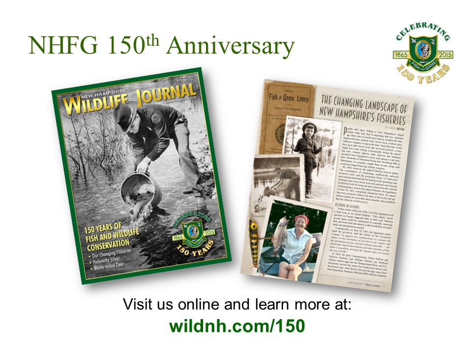 Visit us online and learn more at: wildnh.com/150 NHFG 150 th Anniversary