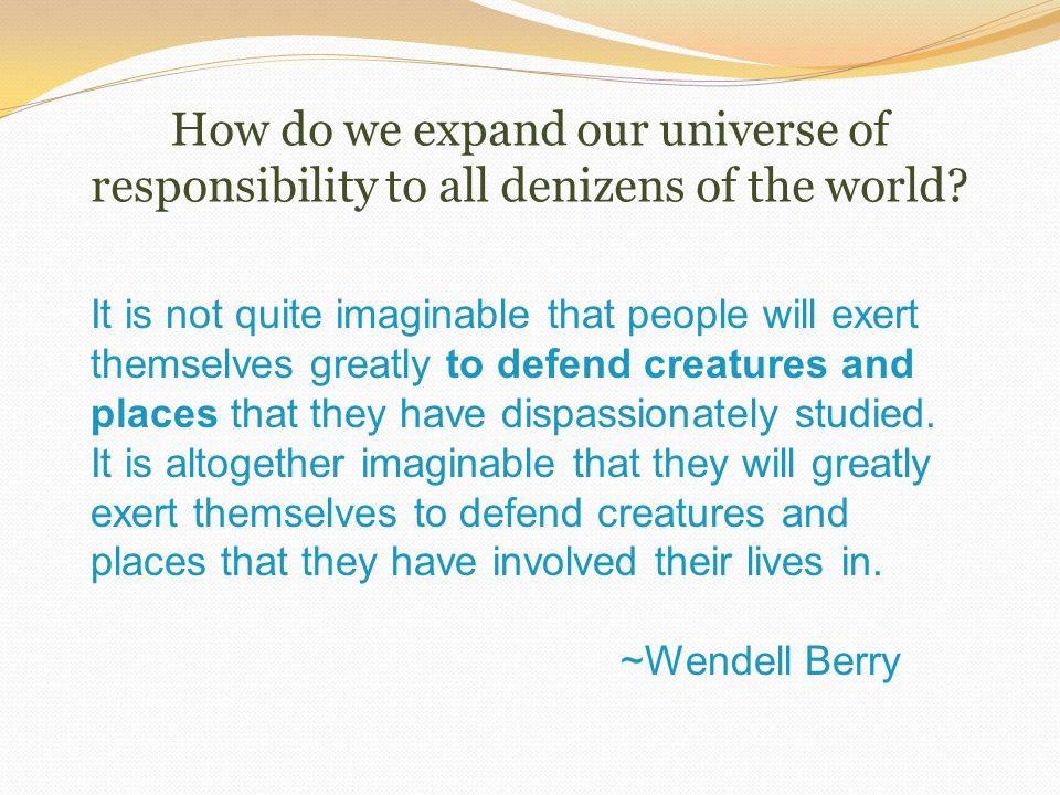 How do we expand our universe of responsibility to all denizens of the world.