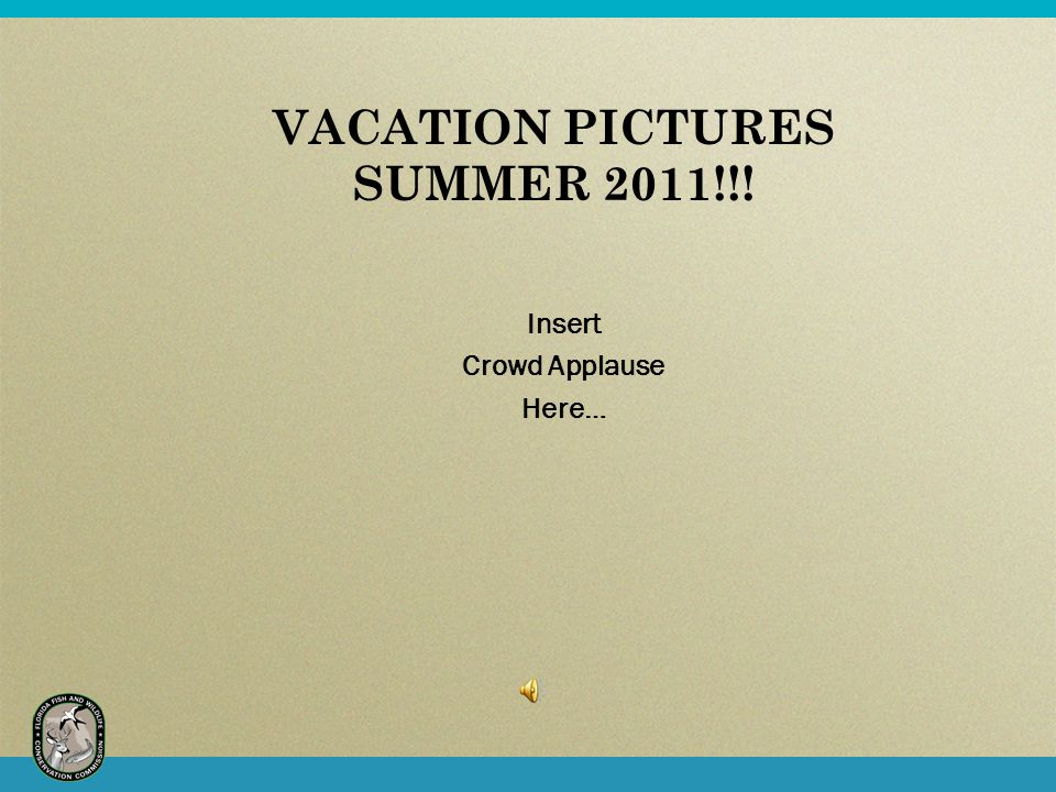 VACATION PICTURES SUMMER 2011!!! Insert Crowd Applause Here…