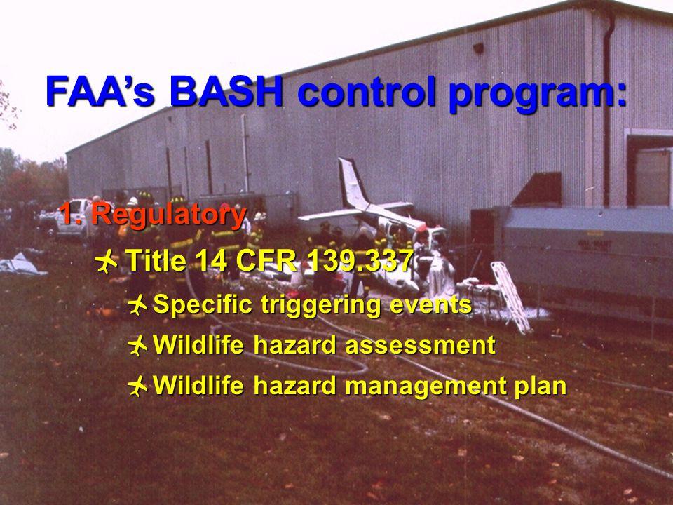 8 1. Regulatory  Title 14 CFR 139.337  Specific triggering events  Wildlife hazard assessment  Wildlife hazard management plan FAA's BASH control