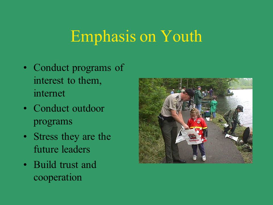 Emphasis Developing understanding between outdoor recreationalists and landowners Share concerns of all groups All age groups from youth to elderly are important Develop understanding among citizens of the diverse uses of wildlife Importance to allow others to practice their sport Not to be possessive to the point excludes others