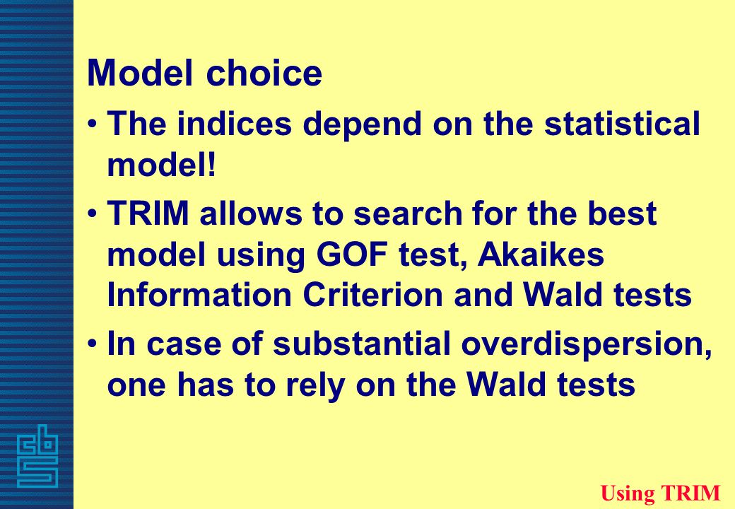 Model choice The indices depend on the statistical model.